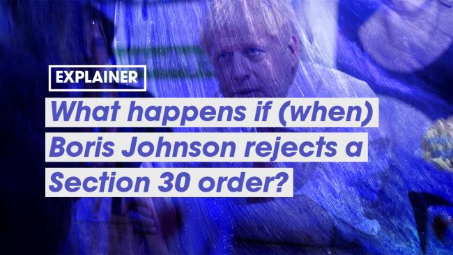 EXPLAINER: What happens if (when) Boris Johnson blocks a Section 30 order?